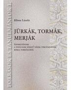 Jürkák, tormák, merják - Szemelvények a finnugor nyelvű népek történetének korai forrásaiból