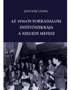 Az 1956-os forradalom indítószikrája - a szegedi MEFESZ