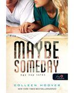 Maybe Someday - Egy nap talán (KÖTÖTT)