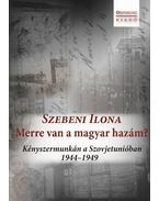 Merre van a magyar hazám? Kényszermunkán a Szovjetunióban 1944-1949
