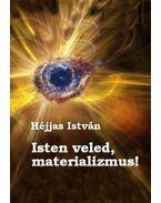 Isten veled, materializmus!