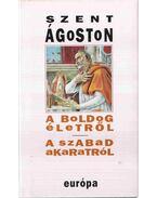 Szent Ágoston: A boldog életről - A szabad akaratról