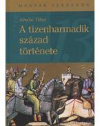 A tizenharmadik század története