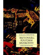 Biztonságpolitikai kézikönyv - Deák Péter (szerk.)