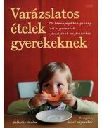 Varázslatos ételek gyerekeknek - KELLOW, JULIETTE ,  VIJAYAKAR,