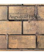 ANGYALFÖLD 1956 - EMBEREK, SORSOK, EMLÉKEK