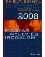 EMELT SZINTŰ ÉRETTSÉGI 2008. - MAGYAR NYELV ÉS IRODALOM