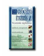 GYÓGYÍTÓ ÉTKEZÉS 1. - TESTÜNK TÁPLÁLÁSA