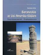 BARANGOLÁS AZ ŐSI AMERIKA FÖLDJÉN - TEOTIHUACANTÓL TIAHUANACOIG - VILÁGOK A
