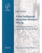 A NÉPI KOLLÉGIUMI MOZGALOM TÖRTÉNETE 1944 -IG - POLITIKATÖRTÉNATI FÜZETEK X