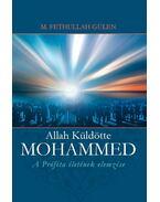 ALLAH KÜLDÖTTE - MOHAMMED - A PRÓFÉTA ÉLETÉNEK ELEMZÉSE