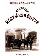 THURÓCZY KÁROLYNÉ SZÁZÉVES SZAKÁCSKÖNYVE - ÜKH 2008