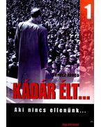 KÁDÁR ÉLT... - AKI NINCS ELLENÜNK... 1. RÉSZ - ÜKH 2008