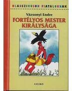 FORTÉLYOS MESTER KIRÁLYSÁGA - KLASSZIKUSOK FIATALOKNAK -