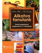 ALKOTVA TANULUNK - TEVÉKENYSÉGKÖZPONTÚ FOGLALKOZÁSOK 11-12 ÉVESEKNEK