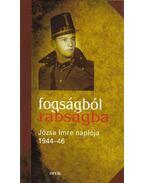 FOGSÁGBÓL RABSÁGBA - JÓZSA IMRE NAPLÓJA 1944-46.