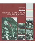 1956 - Forradalom és szabadságharc Győr-Sopron megyében