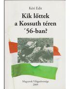 Kik lőttek a Kossuth téren '56-ban?