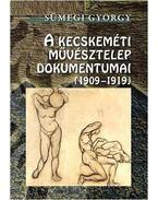 A Kecskeméti Művésztelep dokumentumai (1909-1919)