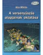 A versenyúszás alapjainak oktatása - Kiss Miklós