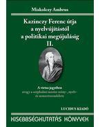 KAZINCZY FERENC ÚTJA A NYELVÚJÍTÁSTÓL A POLITIKAI MEGÚJ. II.