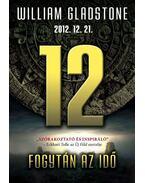 12 - 2012. 12. 21. FOGYTÁN AZ IDŐ