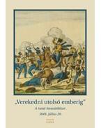 VEREKEDNI UTOLSÓ EMBERIG. - A TURAI LOVASÜTKÖZET 1849. JÚLIUS 20.