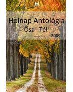 HOLNAP ANTOLÓGIA 2009. - ŐSZ-TÉL