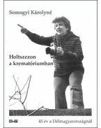 HOLTSZEZON A KREMATÓRIUMBAN - 45 ÉV A DÉLMAGYARORSZÁGNÁL