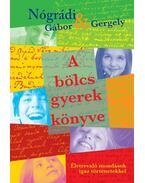 A bölcs gyerek könyve - Életrevaló mondások igaz történetekkel