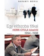 EGY ELŐSZOBA TITKAI - HORN GYULA KÖZELRŐL 1994-1998