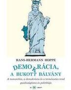 DEMOKRÁCIA, A BUKOTT BÁLVÁNY - A MONARCHIA, A DEMOKRÁCIA ÉS A TERMÉSZETES R