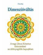 Dimenzióváltás - Avagy Jézus Krisztus útmutatásai az átlényegülés kapujában
