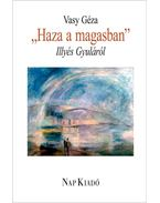 HAZA A MAGASBAN - ILLYÉS GYULÁRÓL