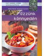 Főzzünk könnyedén - Kati mama újabb szakácskönyve