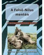 A FELSŐ NÍLUS MENTÉN - MAGYAR VADÁSZOK AFRIKÁBAN