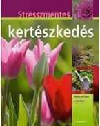 Stresszmentes kertészkedés - Öröm és siker a kertben