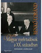 MAGYAR NYELVTUDÓSOK A XX. SZÁZADBAN - MÉLTATÁSOK, EMLÉKEZÉSEK