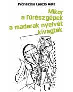 MIKOR A FŰRÉSZGÉPEK A MADARAK NYELVÉT KIVÁGTÁK - ÜKH 2010