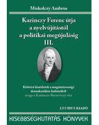KAZINCZY FERENC ÚTJA A NYELVÚJÍTÁSTÓL A POLITIKAI MEGÚJULÁSIG III. - ÜKH 2010