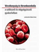 Vérzékenység és thromboembolia a szülészeti és nőgyógyászati gyakorlatban