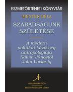 Szabadságunk születéseA modern politikai közösség antropológiája Kálvin Jánostól John Locke-ig