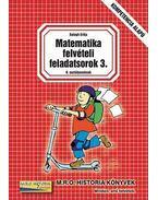 MATEMATIKA FELVÉTELI FELADATSOROK 3. - 8. OSZTÁLYOSOKNAK