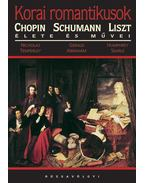 Korai romantikusok - Schumann Chopin és Liszt élete és művei