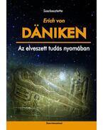 Az elveszett tudás nyomában - Erich von Daniken