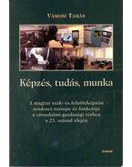 Képzés,tudás,munkaA magyar szak- és felnőttképzési rendszer szerepe és funkciója a társadalmi-gazdasági térben a 21. század elején