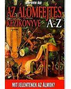 AZ ÁLOMFEJTÉS KÉZIKÖNYVE A-Z. (HőSÉG)