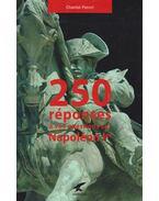 250 réponses á vos questions sur Napoléon Ier
