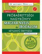 Próbaérettségi nagykönyv - Magyar nyelv és irodalom - Emelt szint