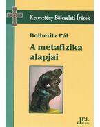 A metafizika alapjai - Bolberitz Pál
